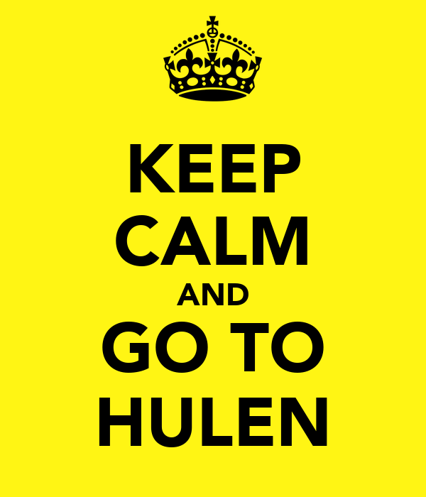 KEEP CALM AND GO TO HULEN