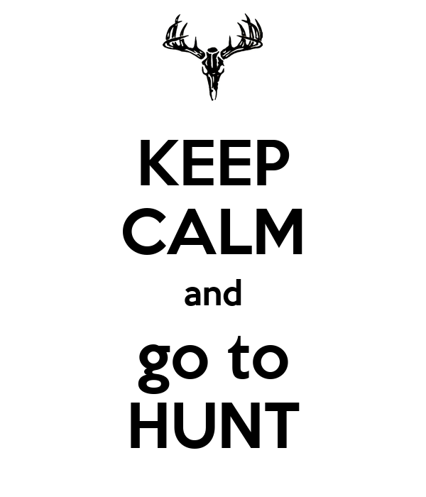KEEP CALM and go to HUNT
