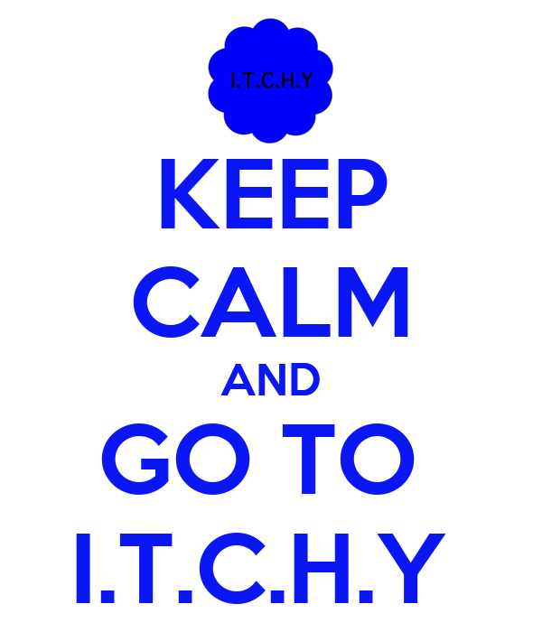 KEEP CALM AND GO TO  I.T.C.H.Y