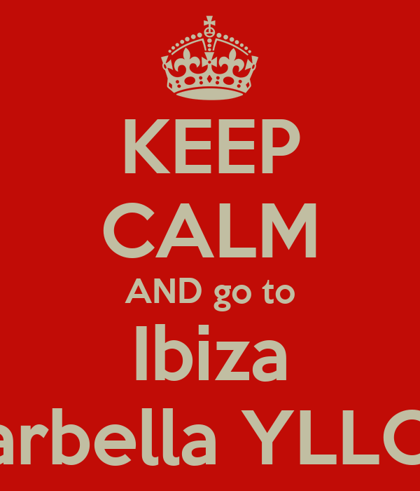 KEEP CALM AND go to Ibiza Marbella YLLOM