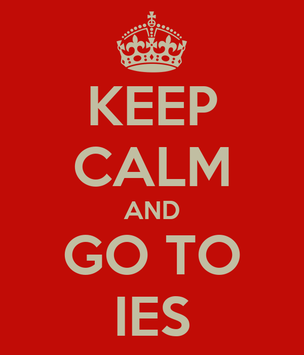 KEEP CALM AND GO TO IES