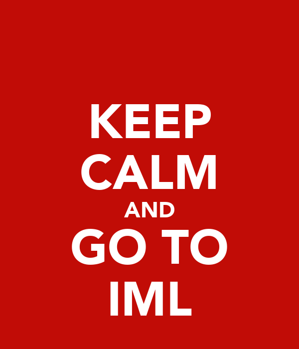 KEEP CALM AND GO TO IML