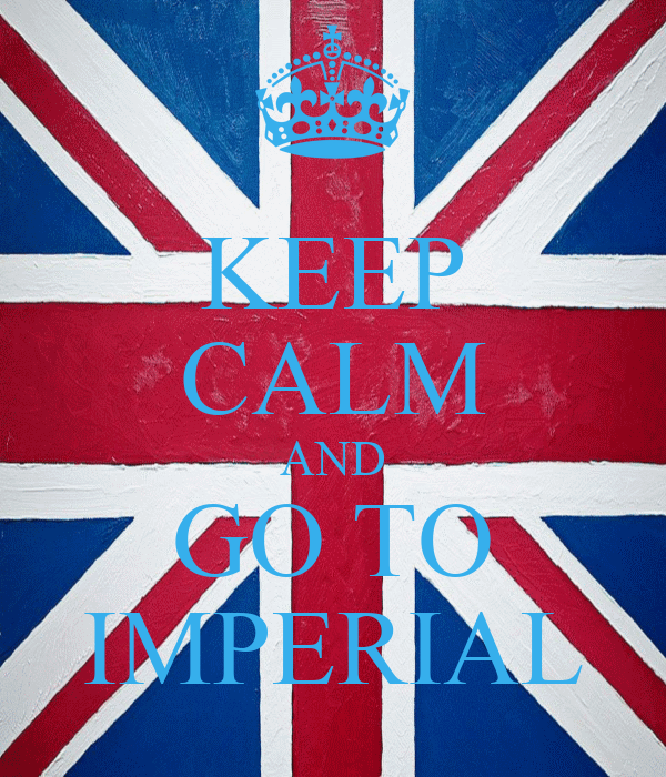 KEEP CALM AND GO TO IMPERIAL