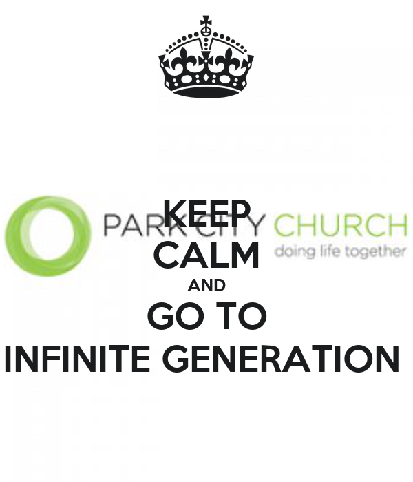 KEEP CALM AND GO TO INFINITE GENERATION