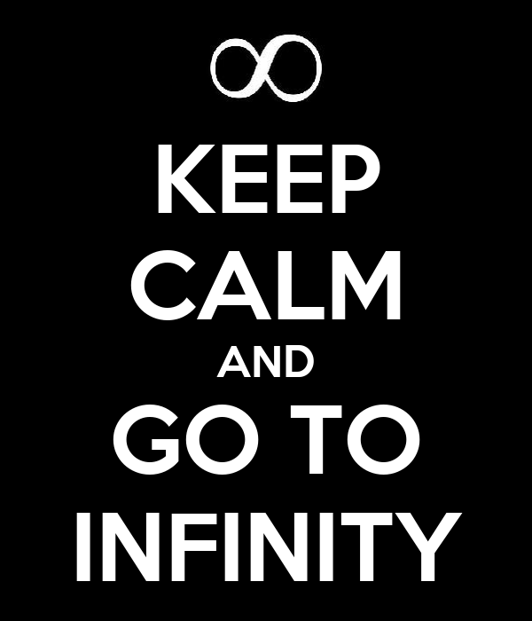 KEEP CALM AND GO TO INFINITY