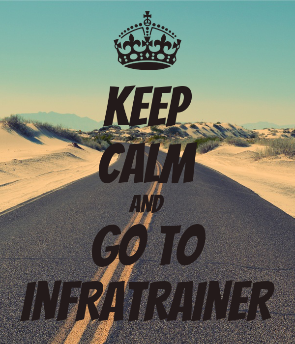 KEEP CALM AND GO TO INFRATRAINER