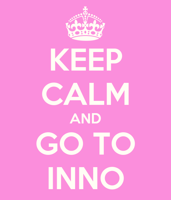 KEEP CALM AND GO TO INNO