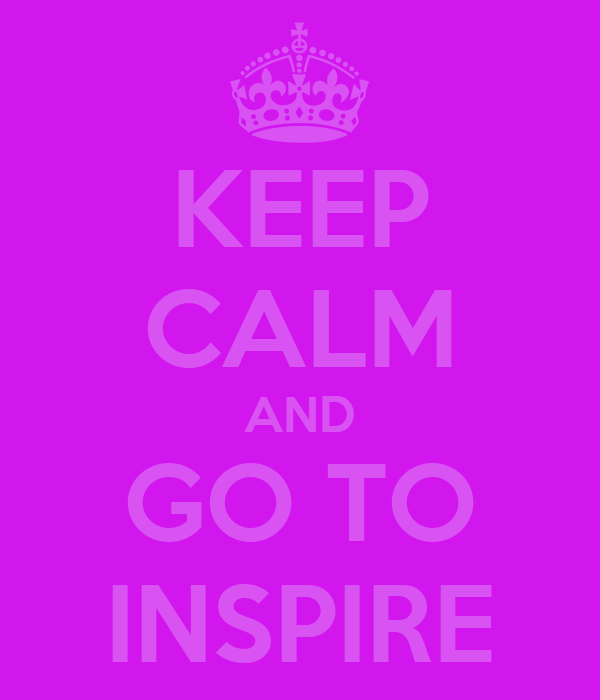 KEEP CALM AND GO TO INSPIRE