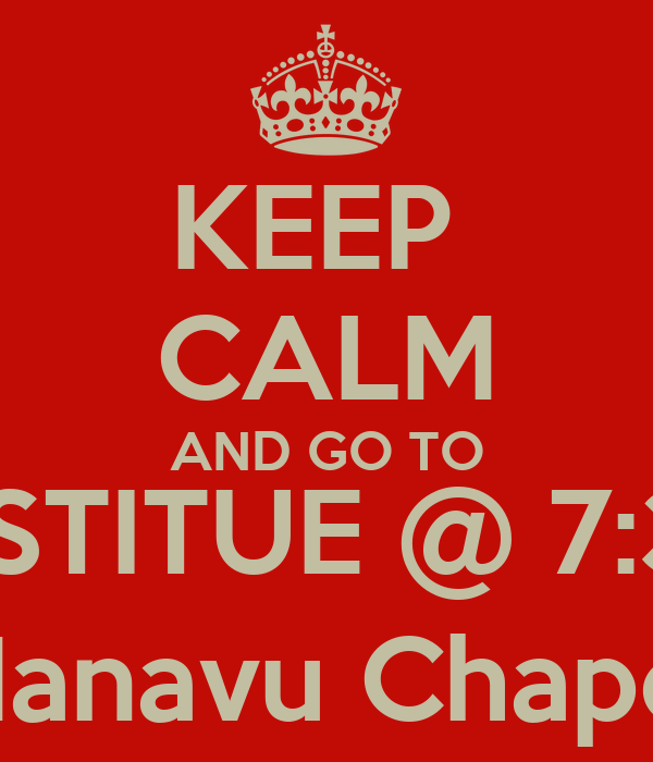 KEEP  CALM AND GO TO INSTITUE @ 7:30 Manavu Chapel