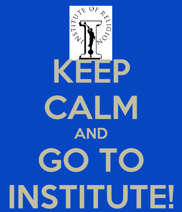 KEEP CALM AND GO TO INSTITUTE!