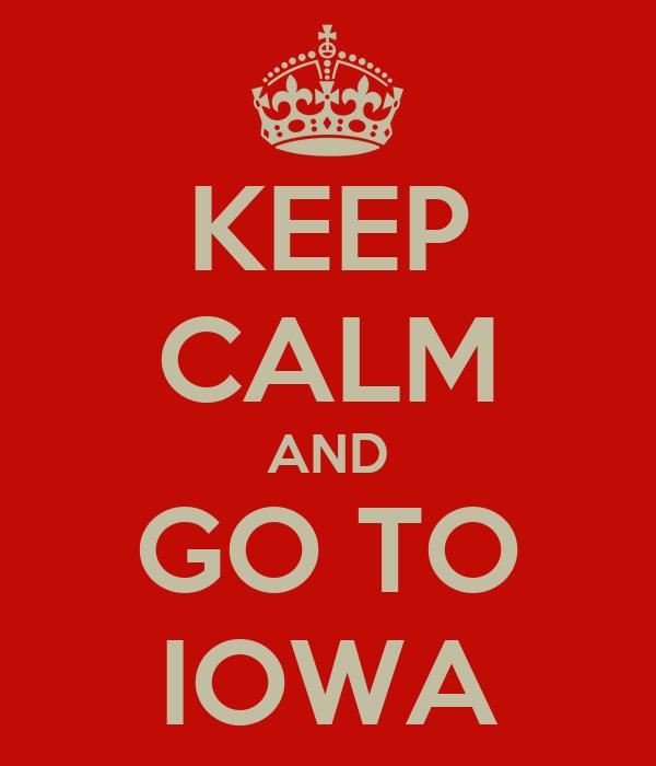KEEP CALM AND GO TO IOWA