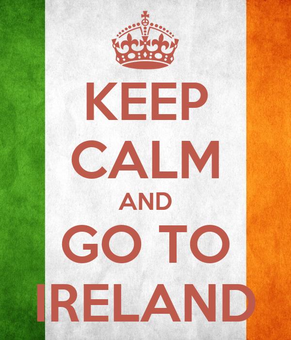 KEEP CALM AND GO TO IRELAND