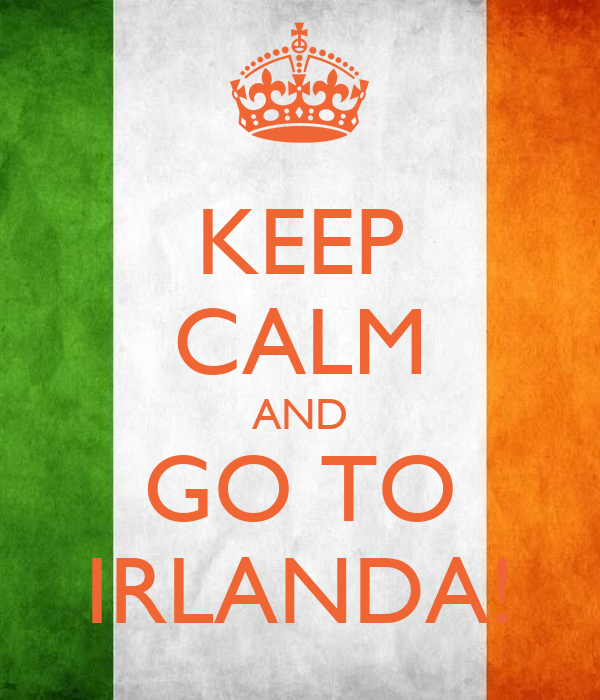 KEEP CALM AND GO TO IRLANDA!