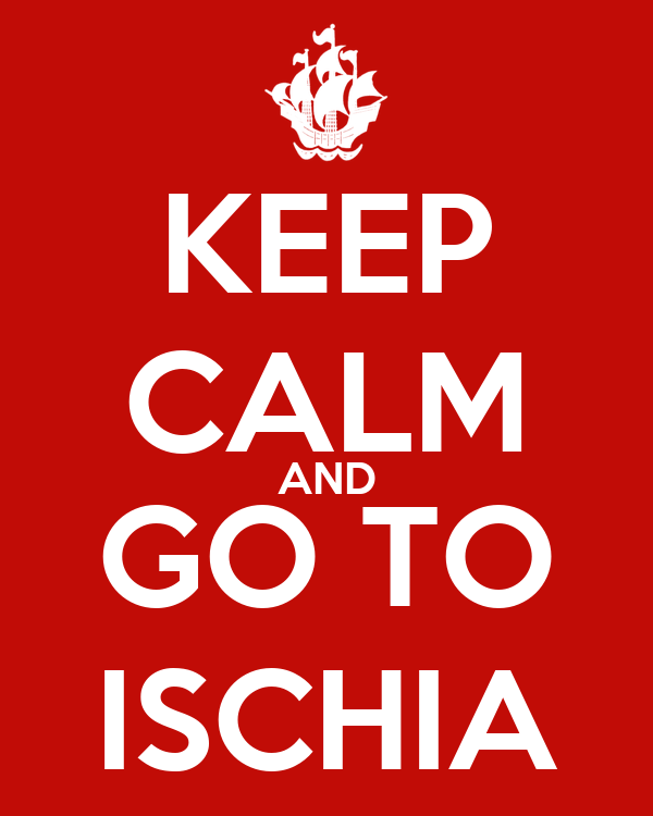 KEEP CALM AND GO TO ISCHIA