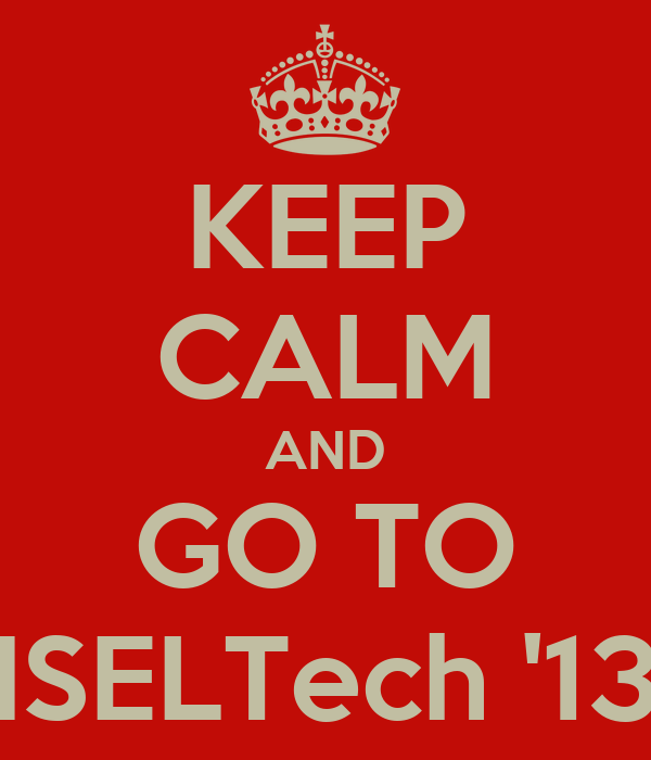 KEEP CALM AND GO TO ISELTech '13