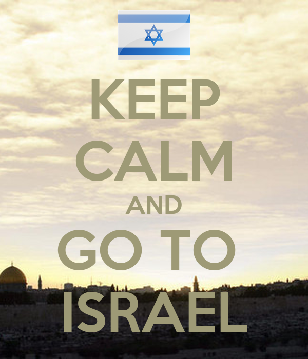 KEEP CALM AND GO TO  ISRAEL