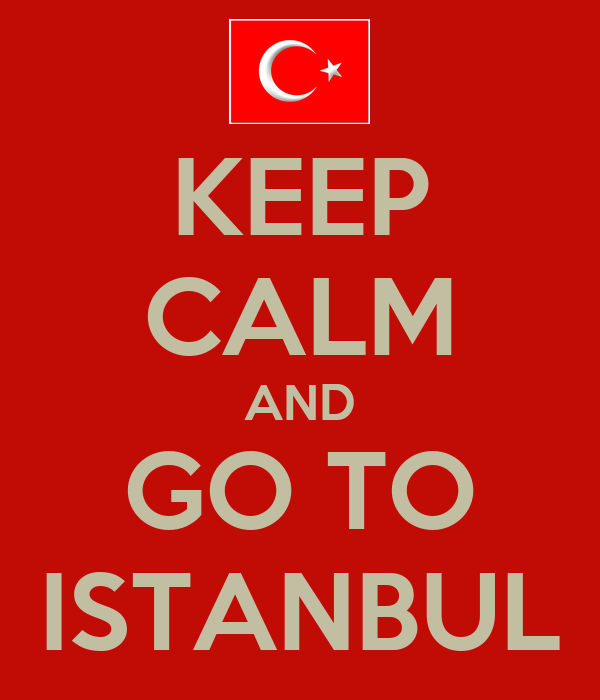 KEEP CALM AND GO TO ISTANBUL