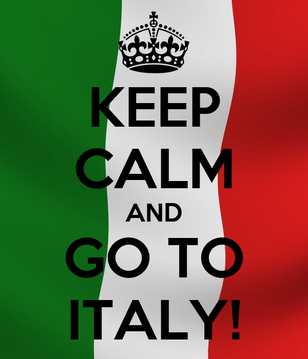KEEP CALM AND GO TO ITALY!