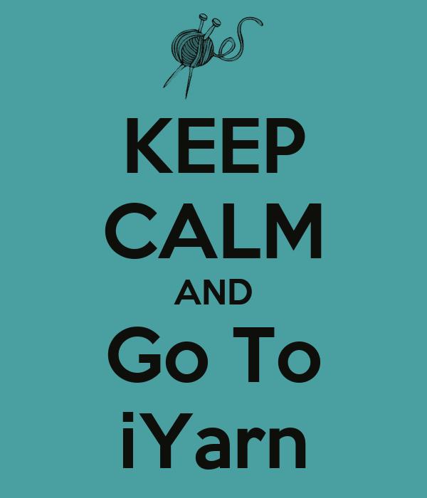 KEEP CALM AND Go To iYarn