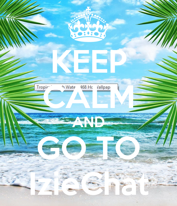 KEEP CALM AND GO TO IzieChat