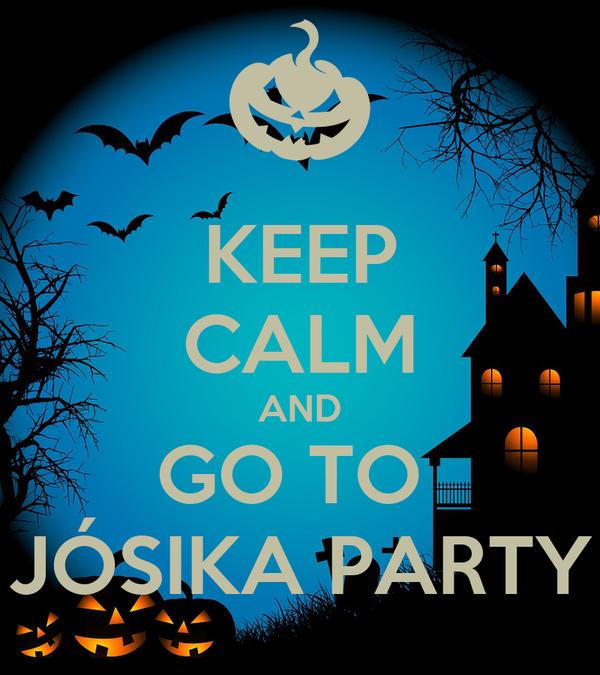 KEEP CALM AND GO TO  JÓSIKA PARTY