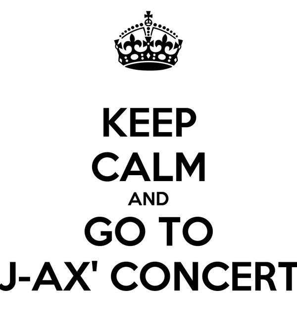 KEEP CALM AND GO TO J-AX' CONCERT