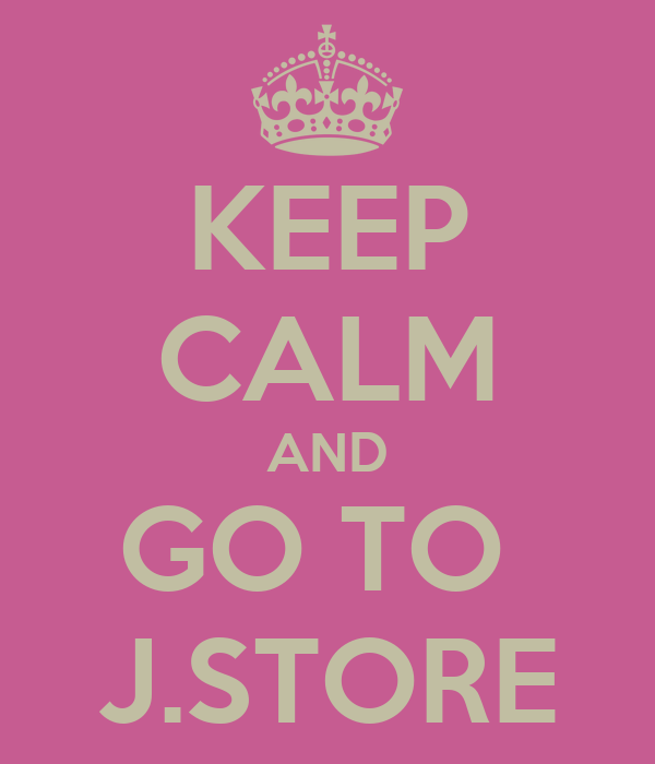 KEEP CALM AND GO TO  J.STORE
