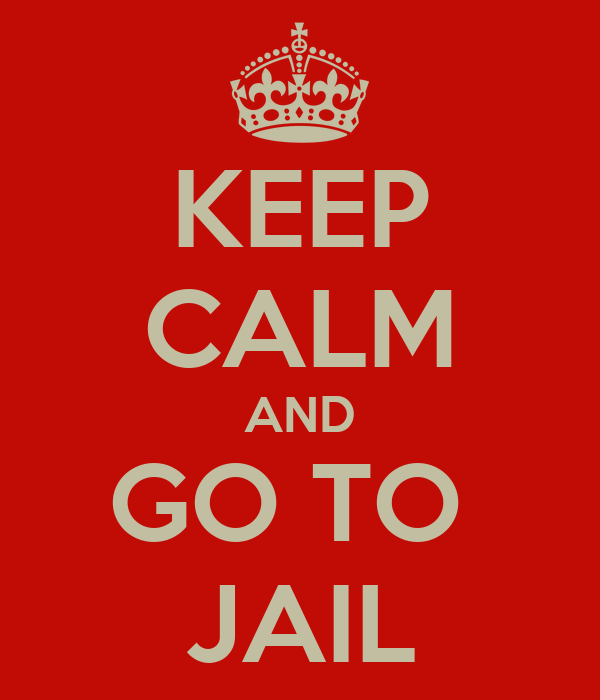 KEEP CALM AND GO TO  JAIL