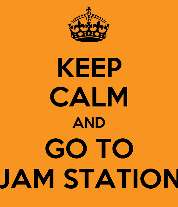 KEEP CALM AND GO TO JAM STATION