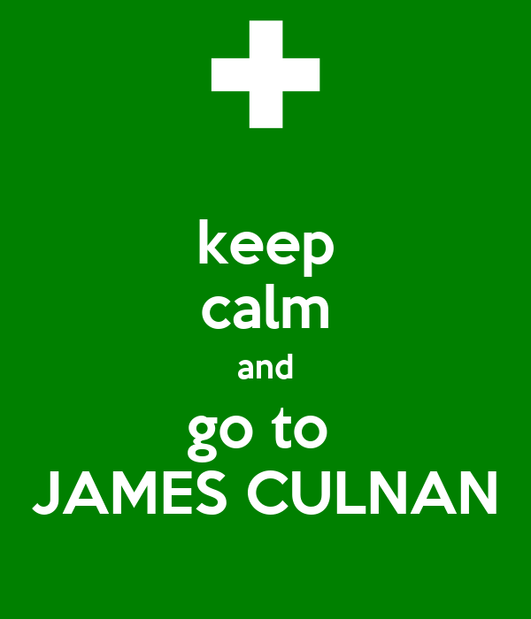keep calm and go to  JAMES CULNAN