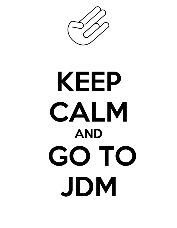 KEEP CALM AND   GO TO  JDM