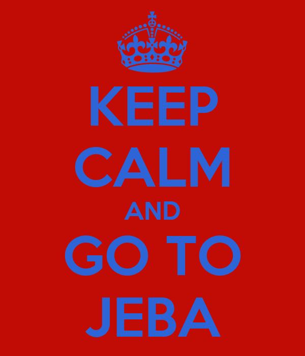KEEP CALM AND GO TO JEBA