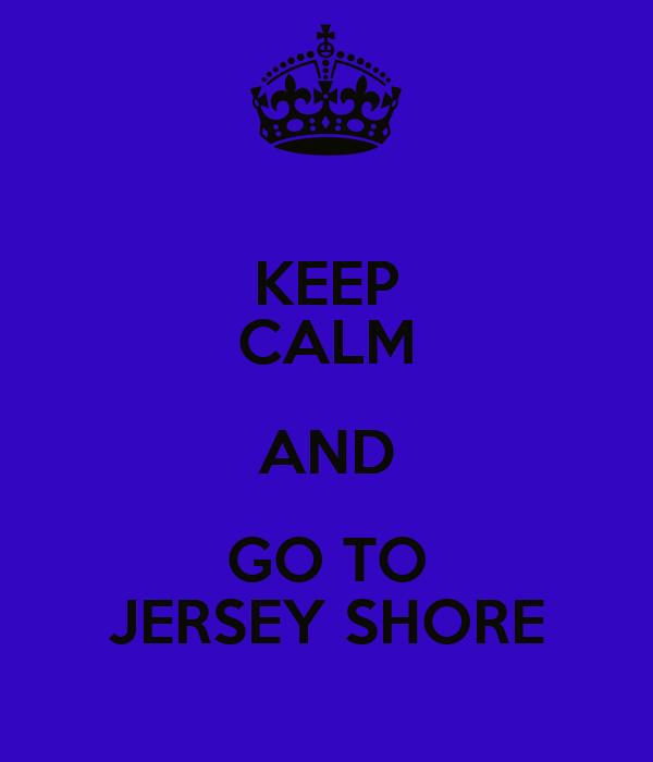 KEEP CALM AND GO TO JERSEY SHORE
