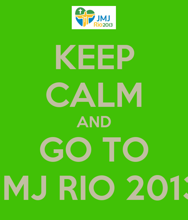 KEEP CALM AND GO TO JMJ RIO 2013