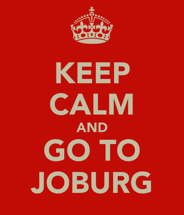 KEEP CALM AND GO TO JOBURG