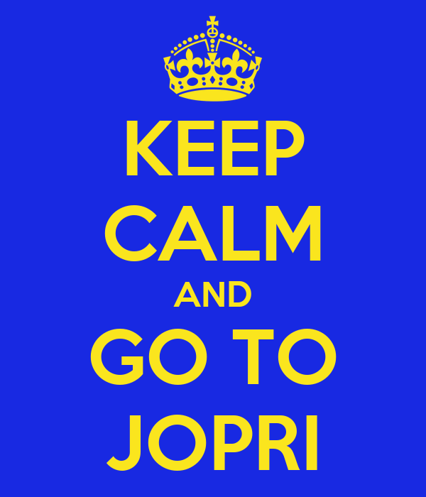 KEEP CALM AND GO TO JOPRI