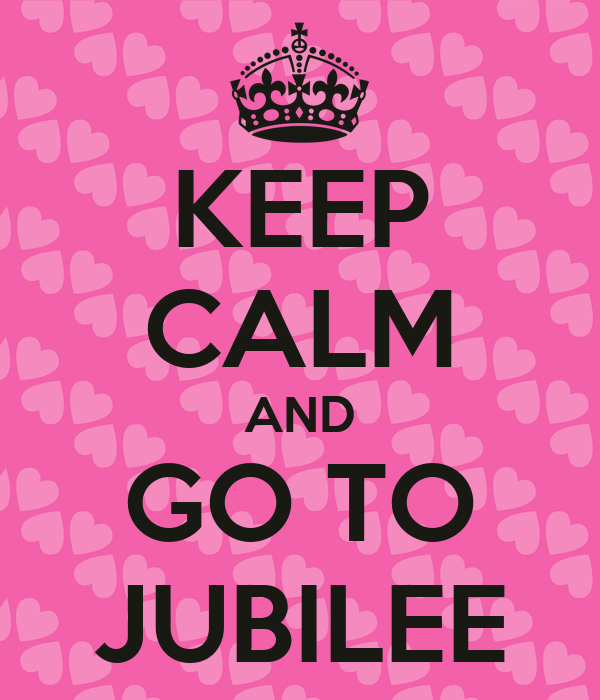 KEEP CALM AND GO TO JUBILEE