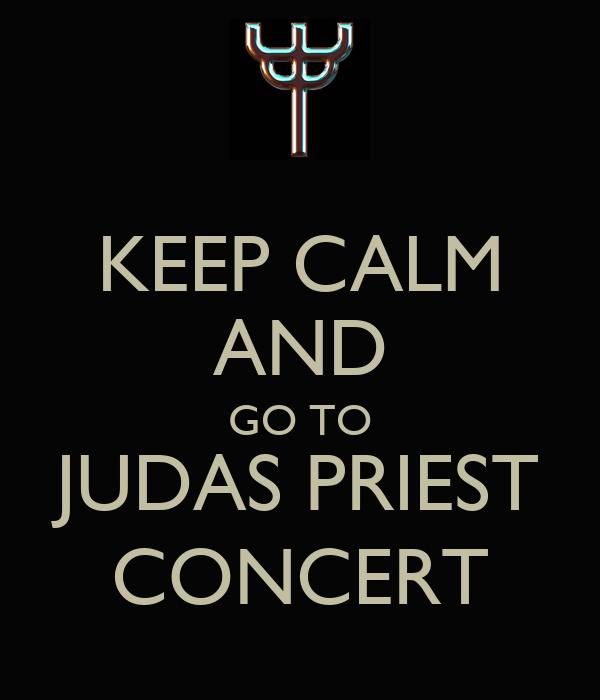 KEEP CALM AND GO TO JUDAS PRIEST CONCERT
