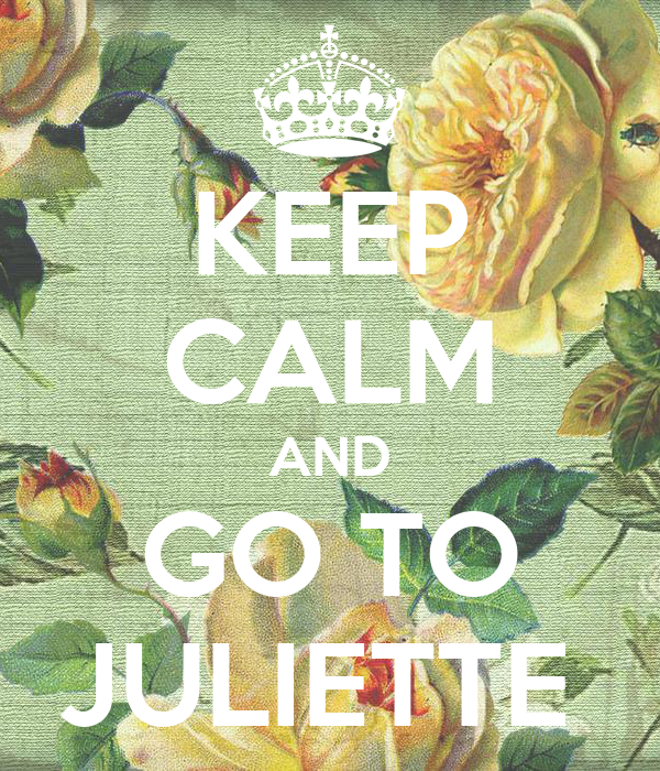 KEEP CALM AND GO TO JULIETTE