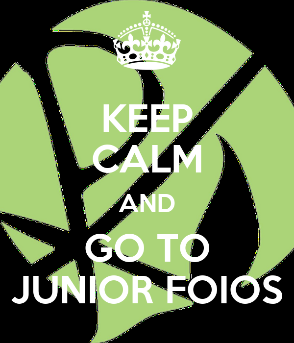 KEEP CALM AND GO TO JUNIOR FOIOS