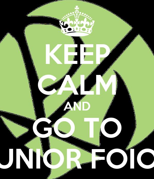KEEP CALM AND GO TO JUNIOR FOIOS