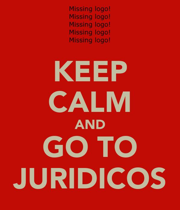 KEEP CALM AND GO TO JURIDICOS