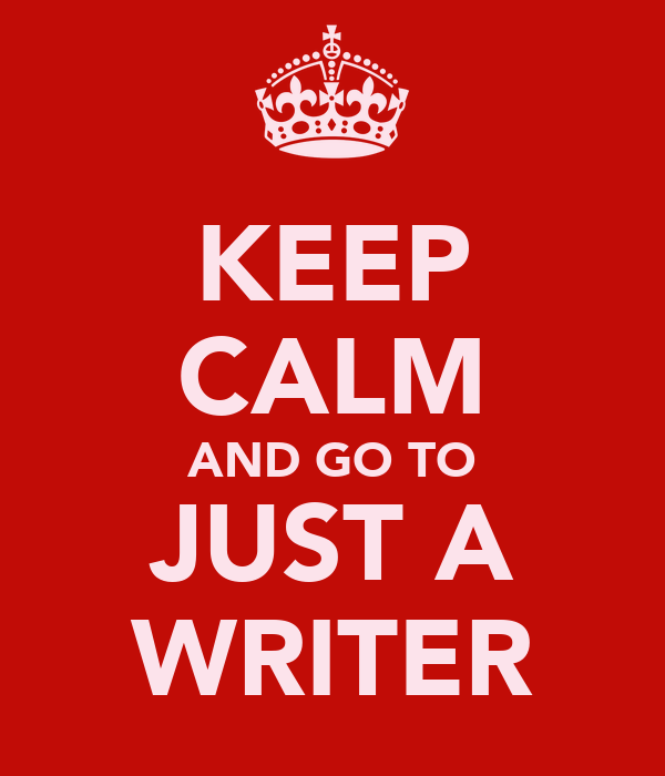 KEEP CALM AND GO TO JUST A WRITER