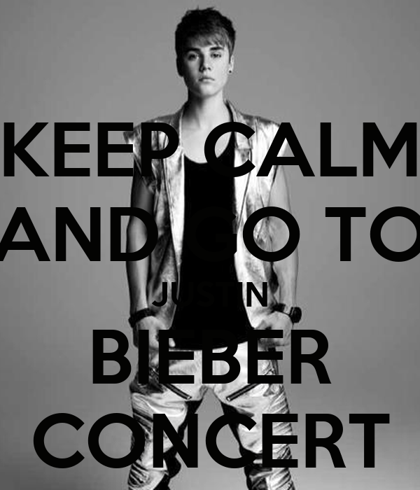 KEEP CALM AND GO TO JUSTIN BIEBER CONCERT