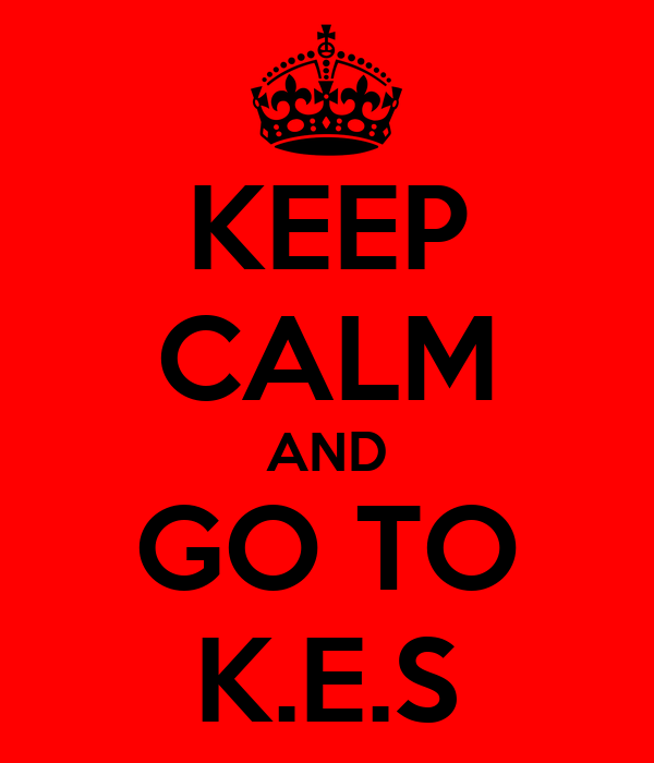 KEEP CALM AND GO TO K.E.S