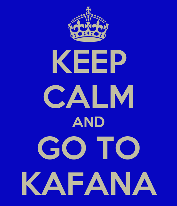 KEEP CALM AND GO TO KAFANA