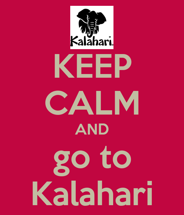 KEEP CALM AND go to Kalahari