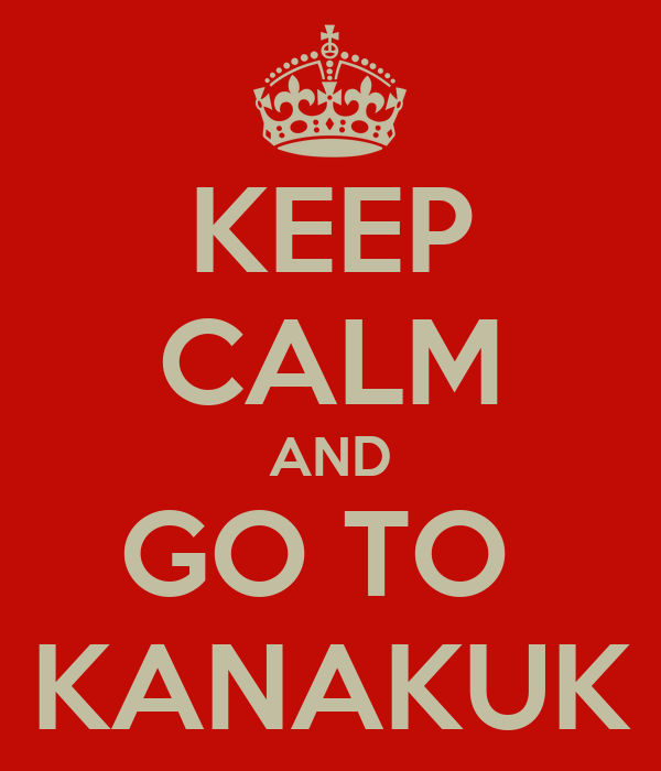 KEEP CALM AND GO TO  KANAKUK