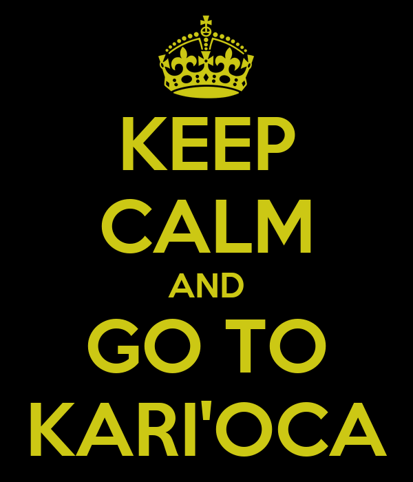 KEEP CALM AND GO TO KARI'OCA