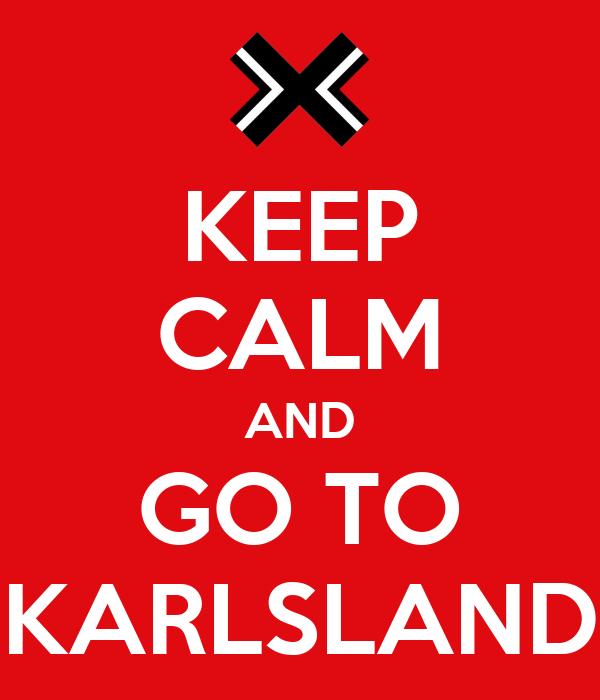 KEEP CALM AND GO TO KARLSLAND